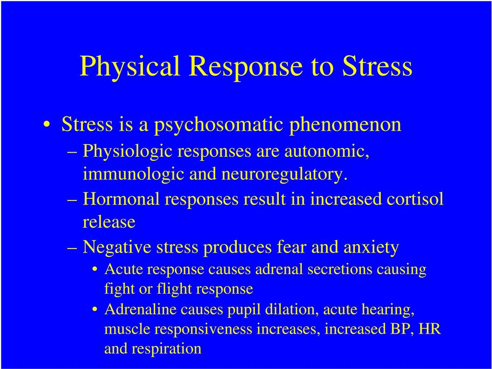 Hormonal responses result in increased cortisol release Negative stress produces fear and anxiety Acute