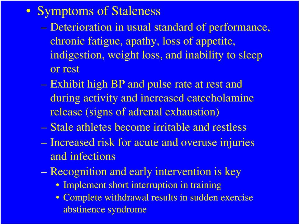 (signs of adrenal exhaustion) Stale athletes become irritable and restless Increased risk for acute and overuse injuries and infections