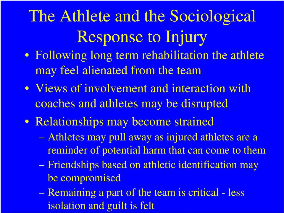 strained Athletes may pull away as injured athletes are a reminder of potential harm that can come to them Friendships
