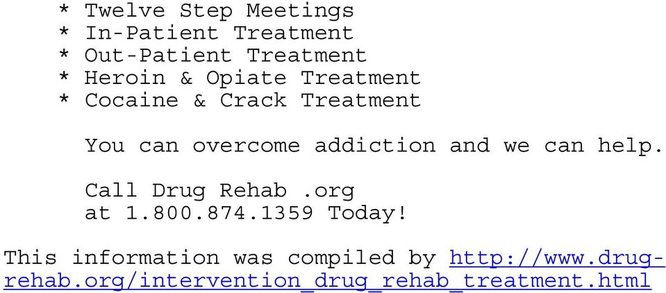 addiction and we can help. Call Drug Rehab.org at 1.800.874.1359 Today!