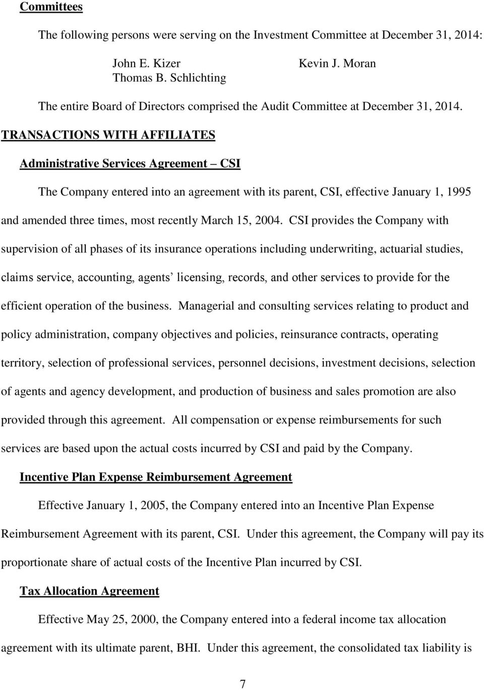 TRANSACTIONS WITH AFFILIATES Administrative Services Agreement CSI The Company entered into an agreement with its parent, CSI, effective January 1, 1995 and amended three times, most recently March