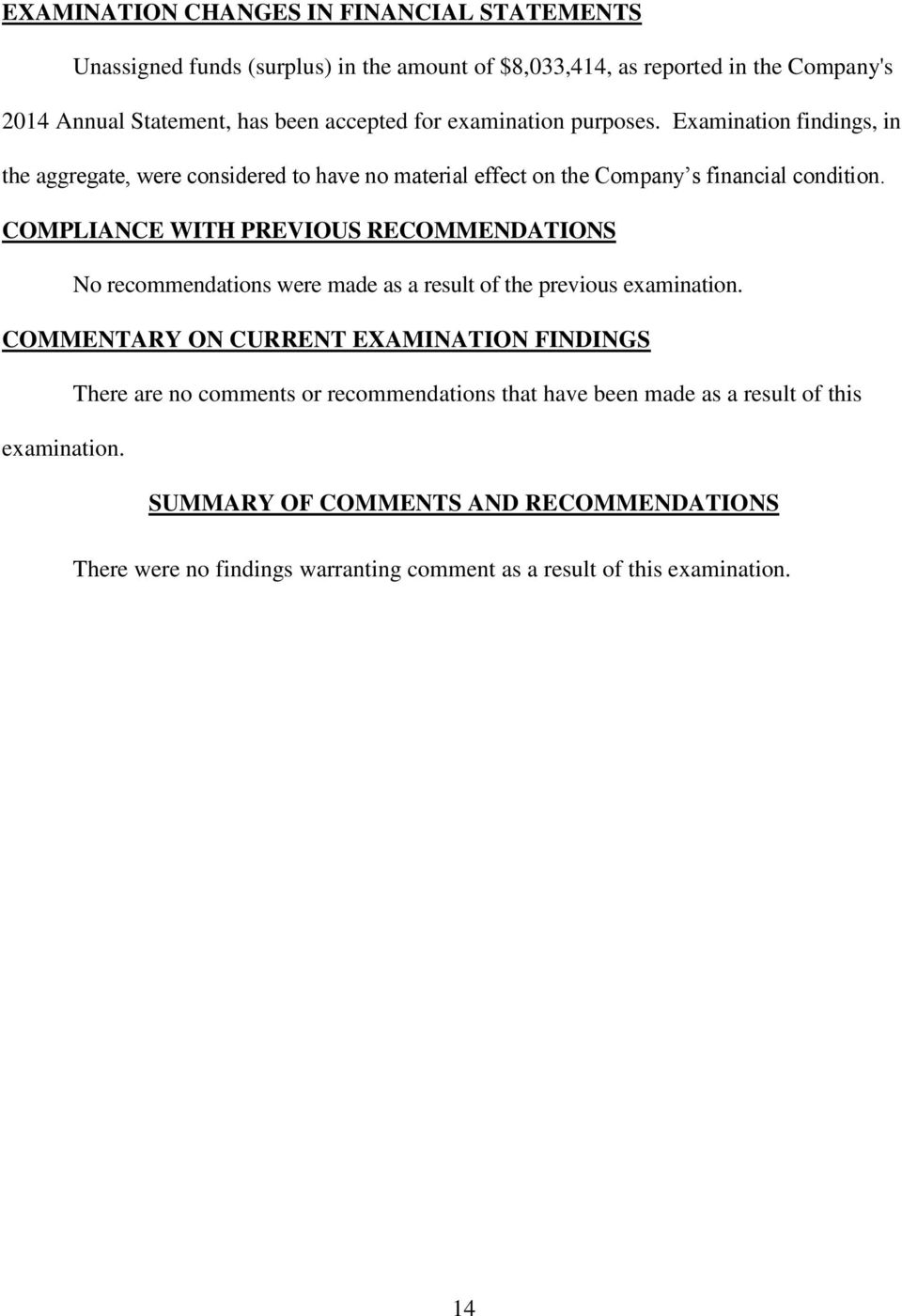 COMPLIANCE WITH PREVIOUS RECOMMENDATIONS No recommendations were made as a result of the previous examination.