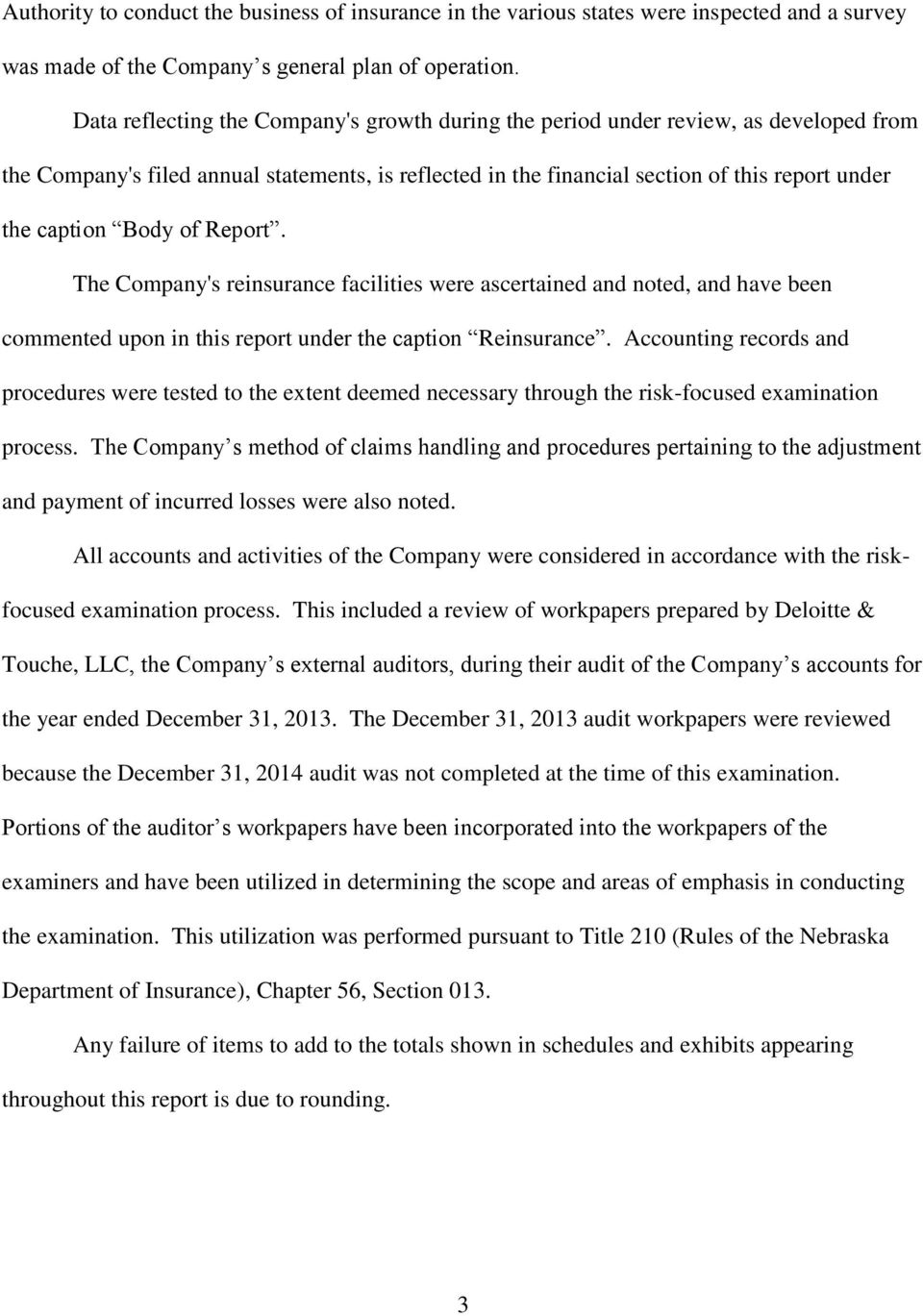Body of Report. The Company's reinsurance facilities were ascertained and noted, and have been commented upon in this report under the caption Reinsurance.