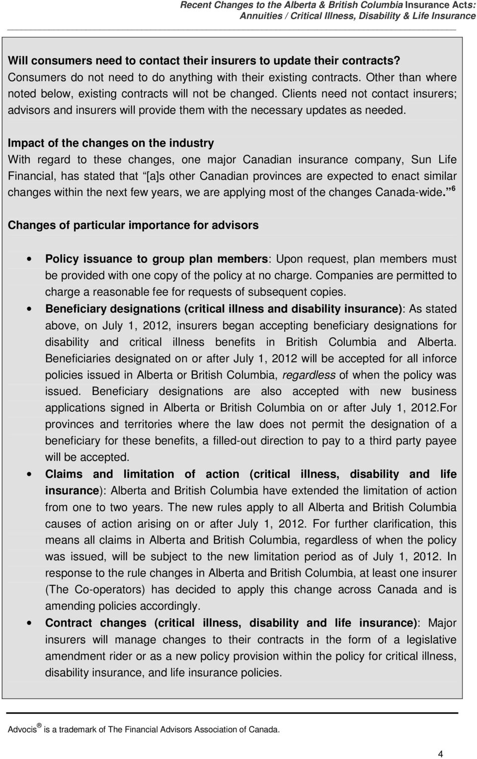 Impact of the changes on the industry With regard to these changes, one major Canadian insurance company, Sun Life Financial, has stated that [a]s other Canadian provinces are expected to enact