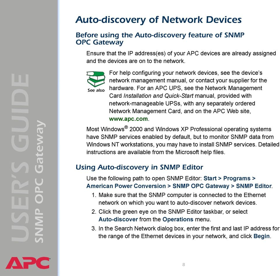 For an APC UPS, see the Network Management Card Installation and Quick-Start manual, provided with network-manageable UPSs, with any separately ordered Network Management Card, and on the APC Web