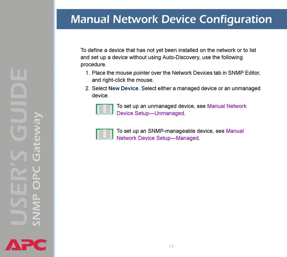 Place the mouse pointer over the Network Devices tab in SNMP Editor, and right-click the mouse. 2. Select New Device.