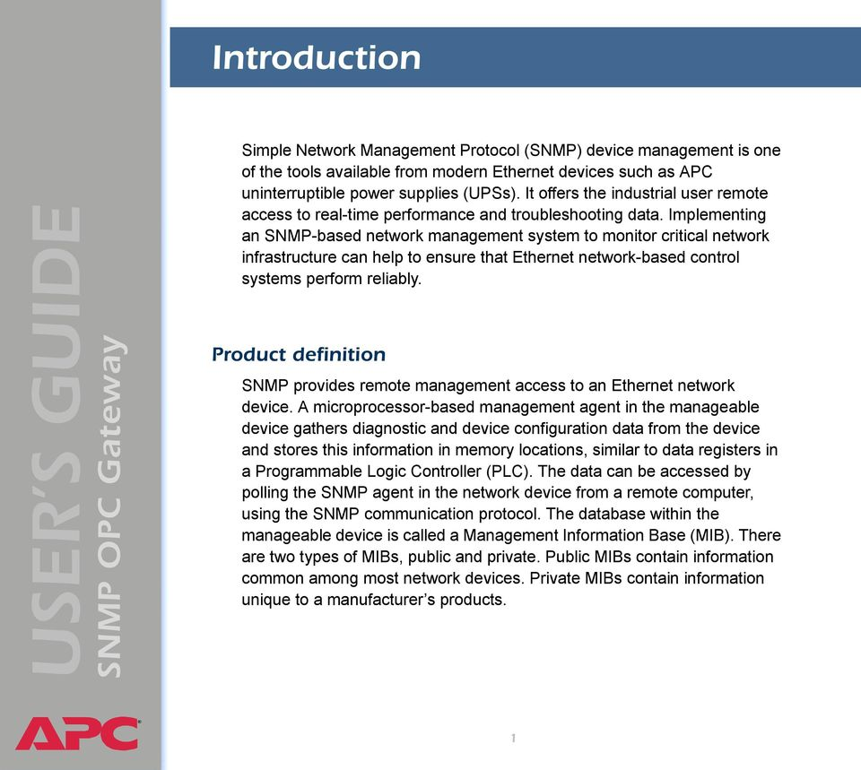 Implementing an SNMP-based network management system to monitor critical network infrastructure can help to ensure that Ethernet network-based control systems perform reliably.