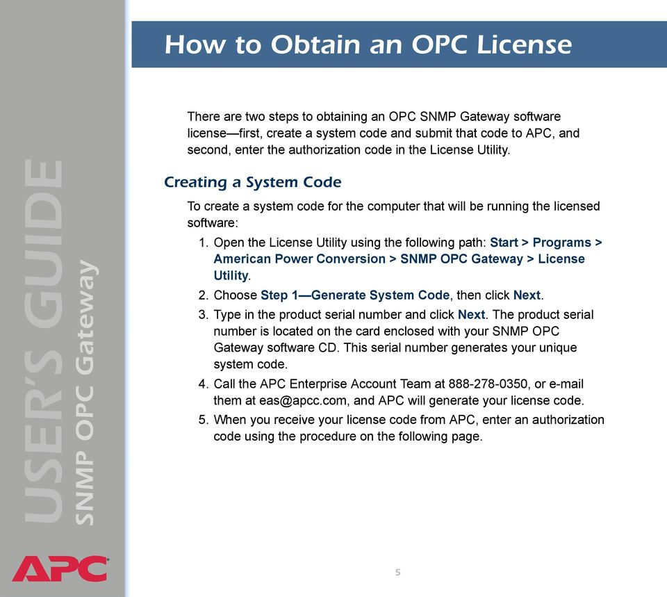 Open the License Utility using the following path: Start > Programs > American Power Conversion > > License Utility. 2. Choose Step 1 Generate System Code, then click Next. 3.