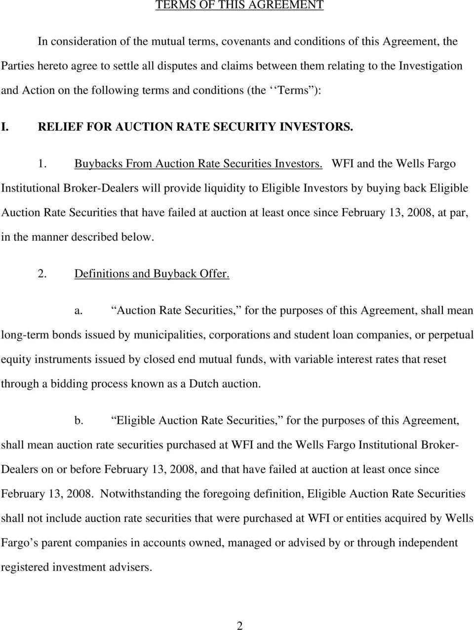 WFI and the Wells Fargo Institutional Broker-Dealers will provide liquidity to Eligible Investors by buying back Eligible Auction Rate Securities that have failed at auction at least once since