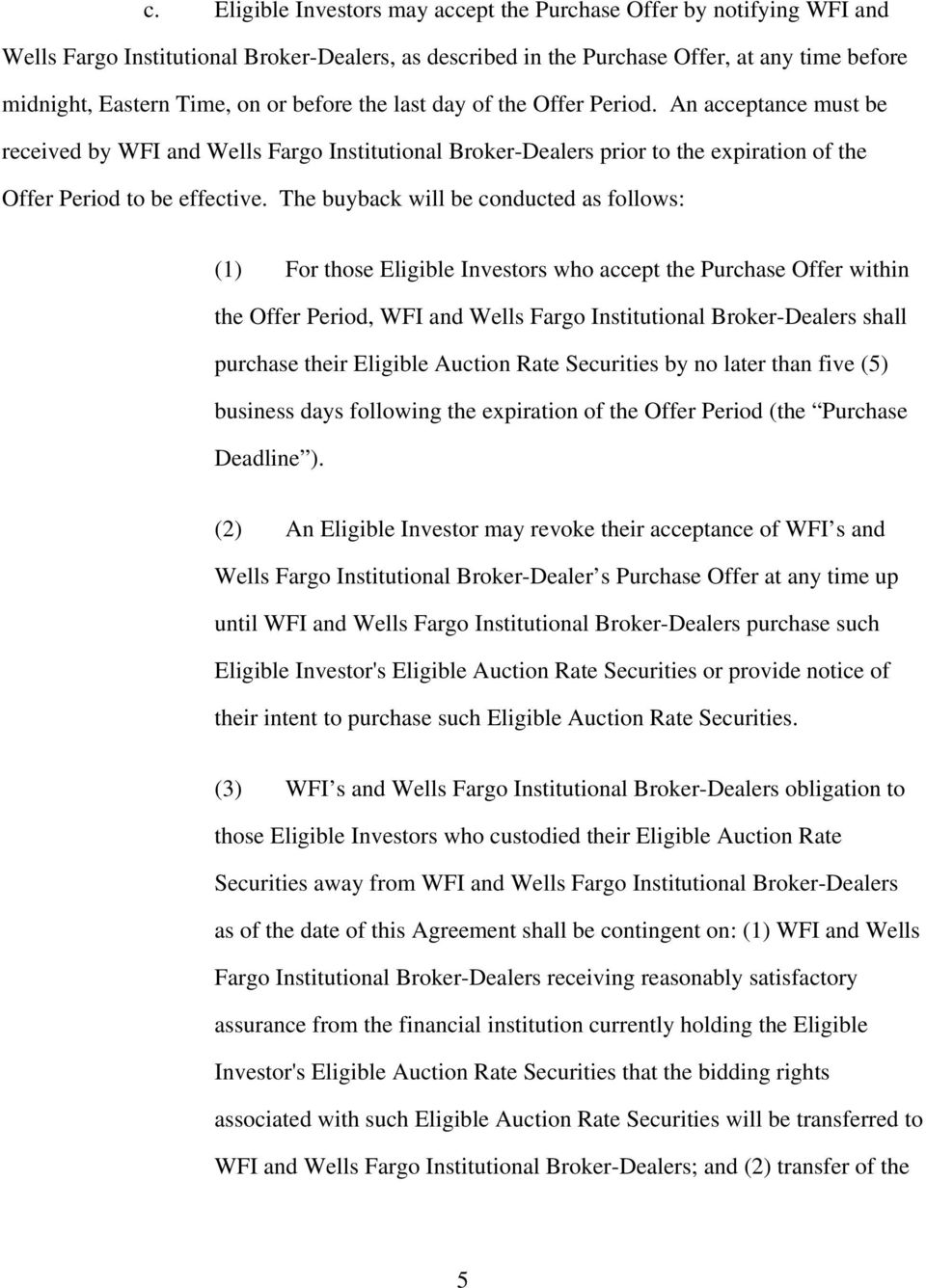 The buyback will be conducted as follows: (1) For those Eligible Investors who accept the Purchase Offer within the Offer Period, WFI and Wells Fargo Institutional Broker-Dealers shall purchase their