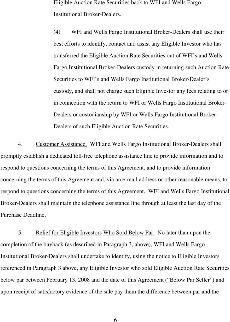 WFI s and Wells Fargo Institutional Broker-Dealers custody in returning such Auction Rate Securities to WFI s and Wells Fargo Institutional Broker-Dealer s custody, and shall not charge such Eligible