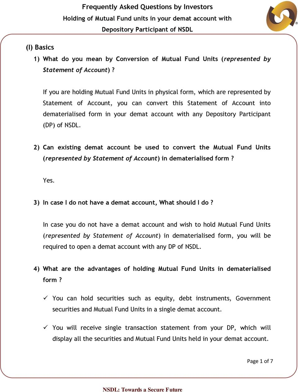 Depository Participant (DP) of NSDL. 2) Can existing demat account be used to convert the Mutual Fund Units (represented by Statement of Account) in dematerialised form? Yes.