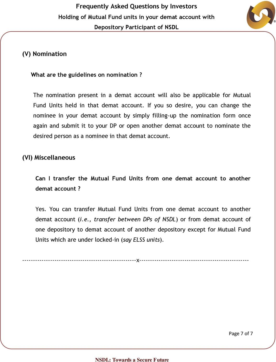 person as a nominee in that demat account. (VI) Miscellaneous Can I transfer the Mutual Fund Units from one demat account to another demat account? Yes.