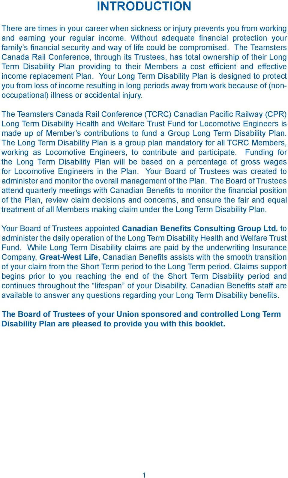 The Teamsters Canada Rail Conference, through its Trustees, has total ownership of their Long Term Disability Plan providing to their Members a cost efficient and effective income replacement Plan.