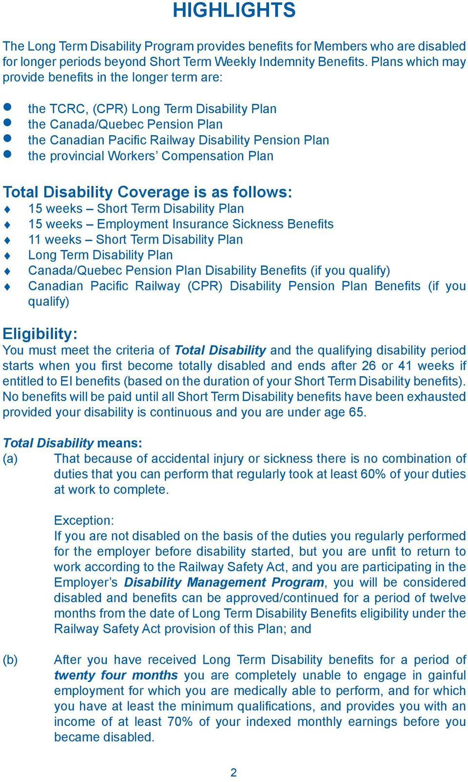 Workers Compensation Plan Total Disability Coverage is as follows: 15 weeks Short Term Disability Plan 15 weeks Employment Insurance Sickness Benefits 11 weeks Short Term Disability Plan Long Term
