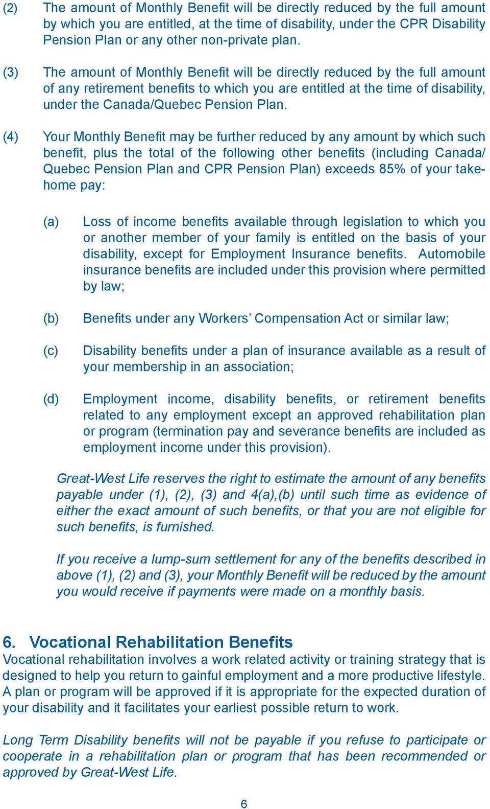 (4) Your Monthly Benefit may be further reduced by any amount by which such benefit, plus the total of the following other benefits (including Canada/ Quebec Pension Plan and CPR Pension Plan)