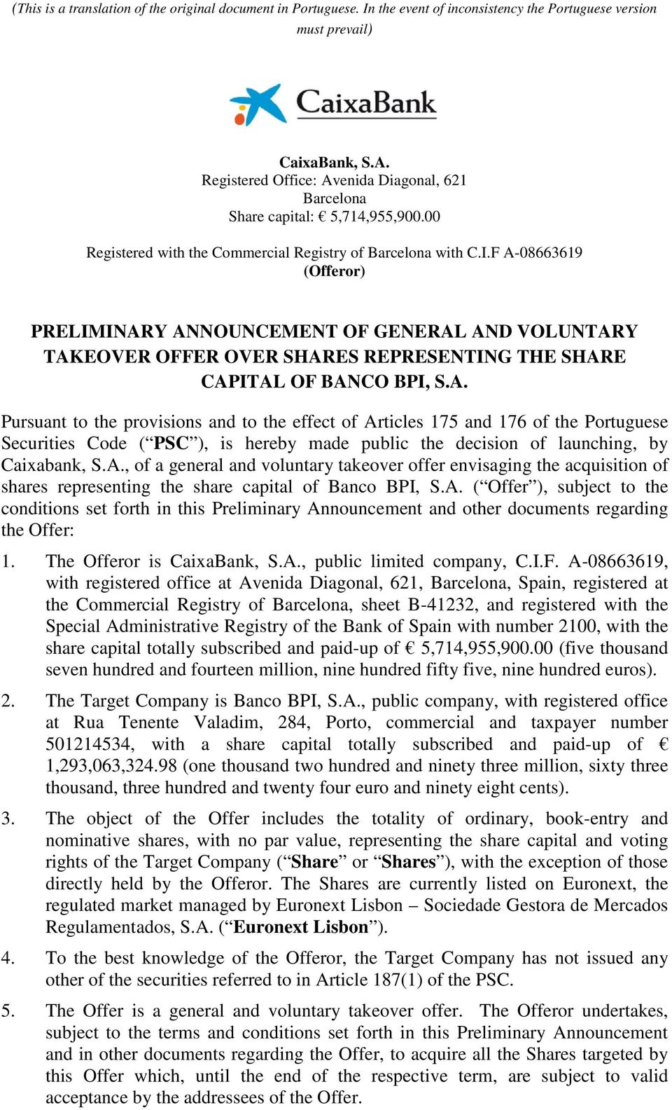 A., of a general and voluntary takeover offer envisaging the acquisition of shares representing the share capital of Banco BPI, S.A. ( Offer ), subject to the conditions set forth in this Preliminary Announcement and other documents regarding the Offer: 1.