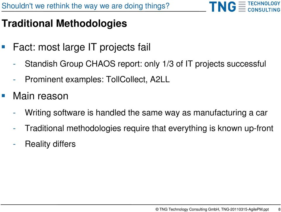 1/3 of IT projects successful - Prominent examples: TollCollect, A2LL Main reason - Writing