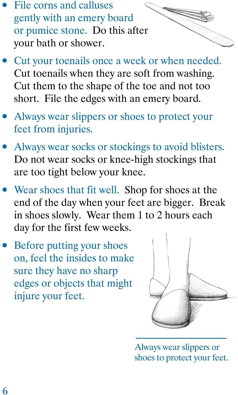 Always wear socks or stockings to avoid blisters. Do not wear socks or knee-high stockings that are too tight below your knee. Wear shoes that fit well.