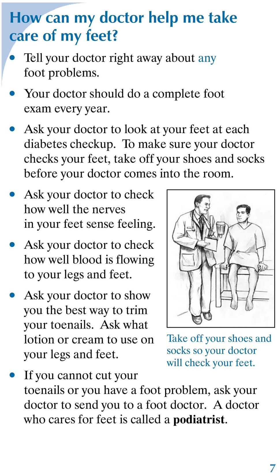 Ask your doctor to check how well the nerves in your feet sense feeling. Ask your doctor to check how well blood is flowing to your legs and feet.