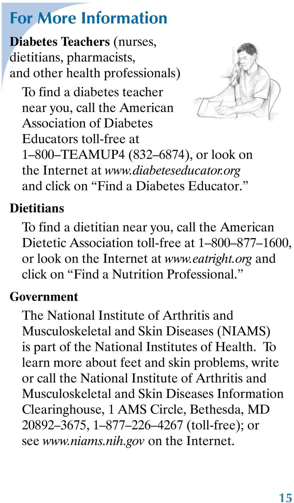 Dietitians To find a dietitian near you, call the American Dietetic Association toll-free at 1 800 877 1600, or look on the Internet at www.eatright.org and click on Find a Nutrition Professional.