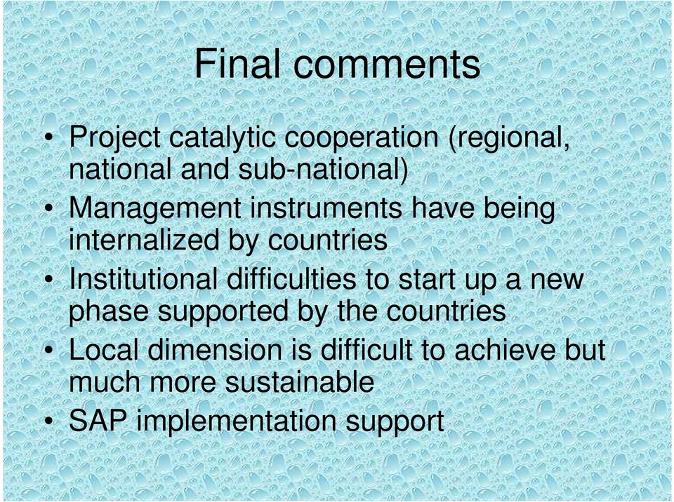Institutional difficulties to start up a new phase supported by the countries