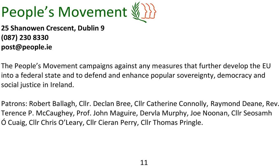 enhance popular sovereignty, democracy and social justice in Ireland. Patrons: Robert Ballagh, Cllr.