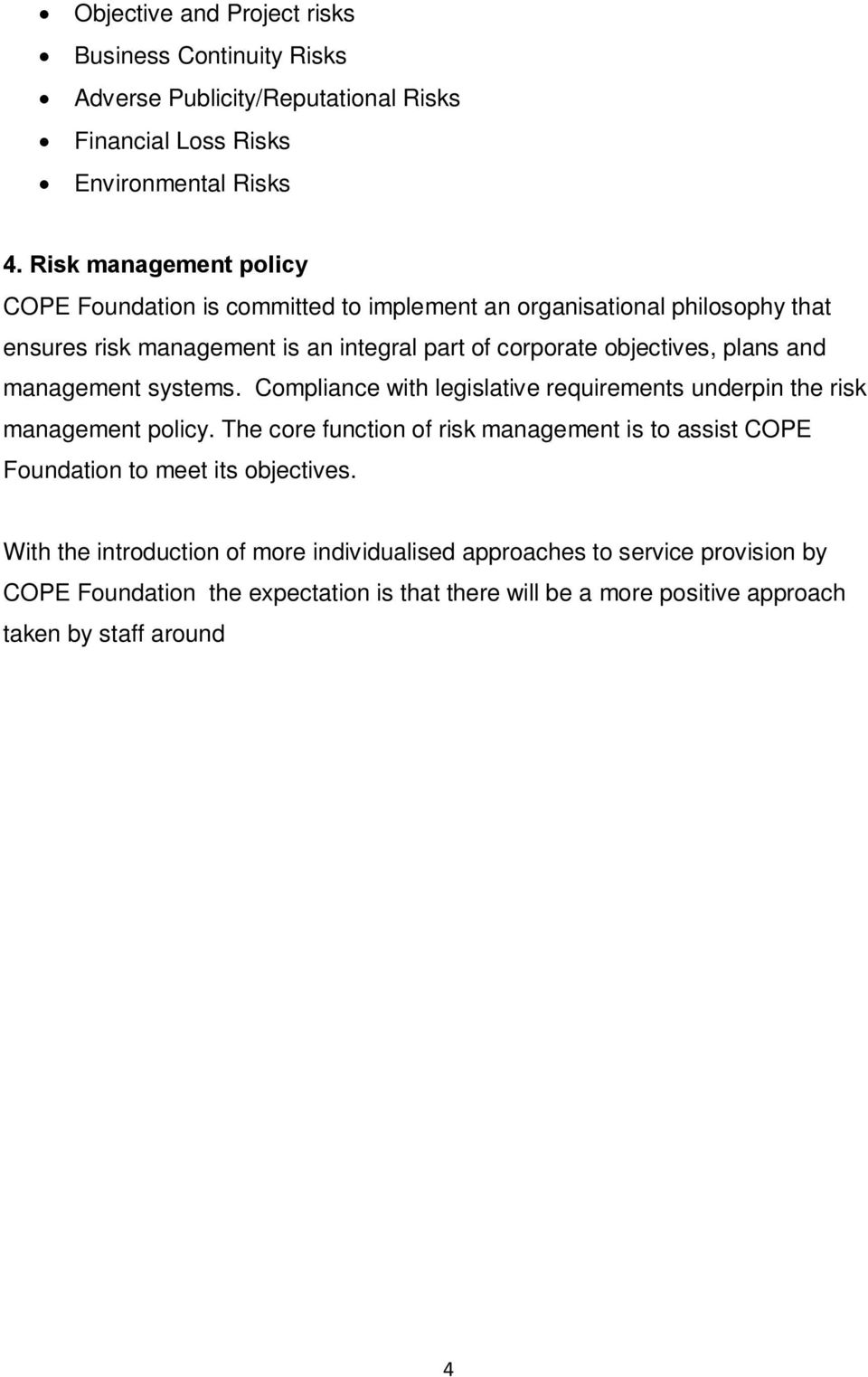 Compliance with legislative requirements underpin the risk management policy. The core function of risk management is to assist COPE Foundation to meet its objectives.