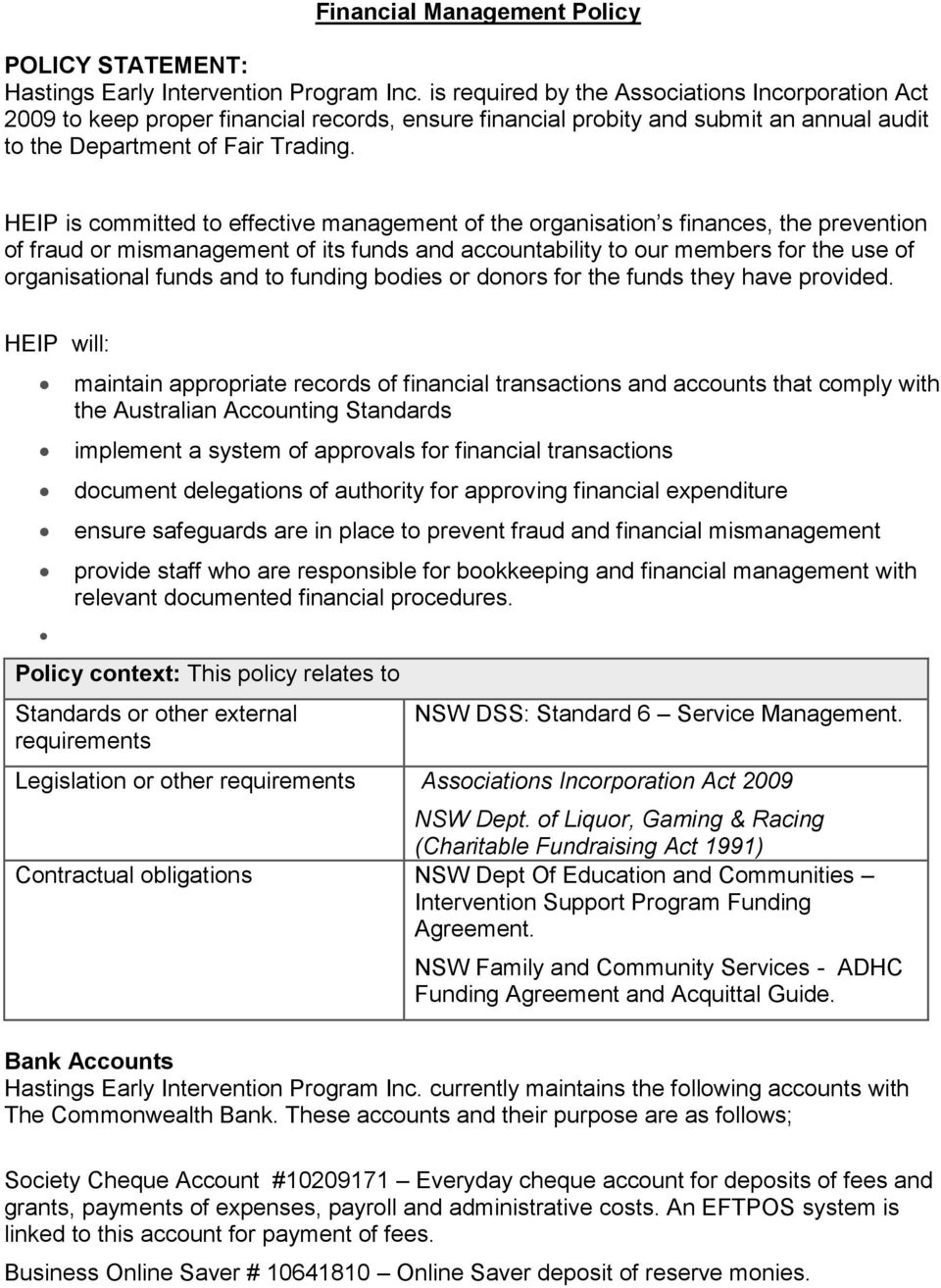 HEIP is committed to effective management of the organisation s finances, the prevention of fraud or mismanagement of its funds and accountability to our members for the use of organisational funds