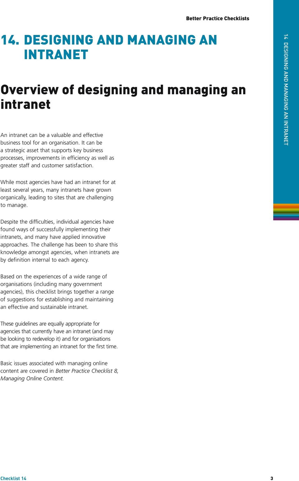 14 DESIGNING AND MANAGING AN INTRANET While most agencies have had an intranet for at least several years, many intranets have grown organically, leading to sites that are challenging to manage.