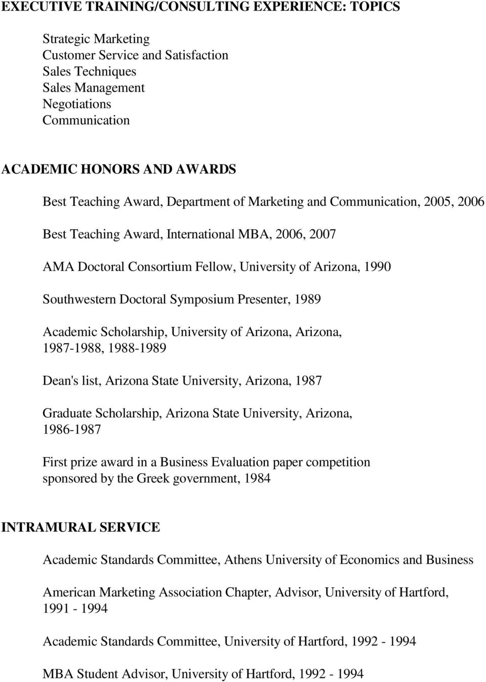 Doctoral Symposium Presenter, 1989 Academic Scholarship, University of Arizona, Arizona, 1987-1988, 1988-1989 Dean's list, Arizona State University, Arizona, 1987 Graduate Scholarship, Arizona State