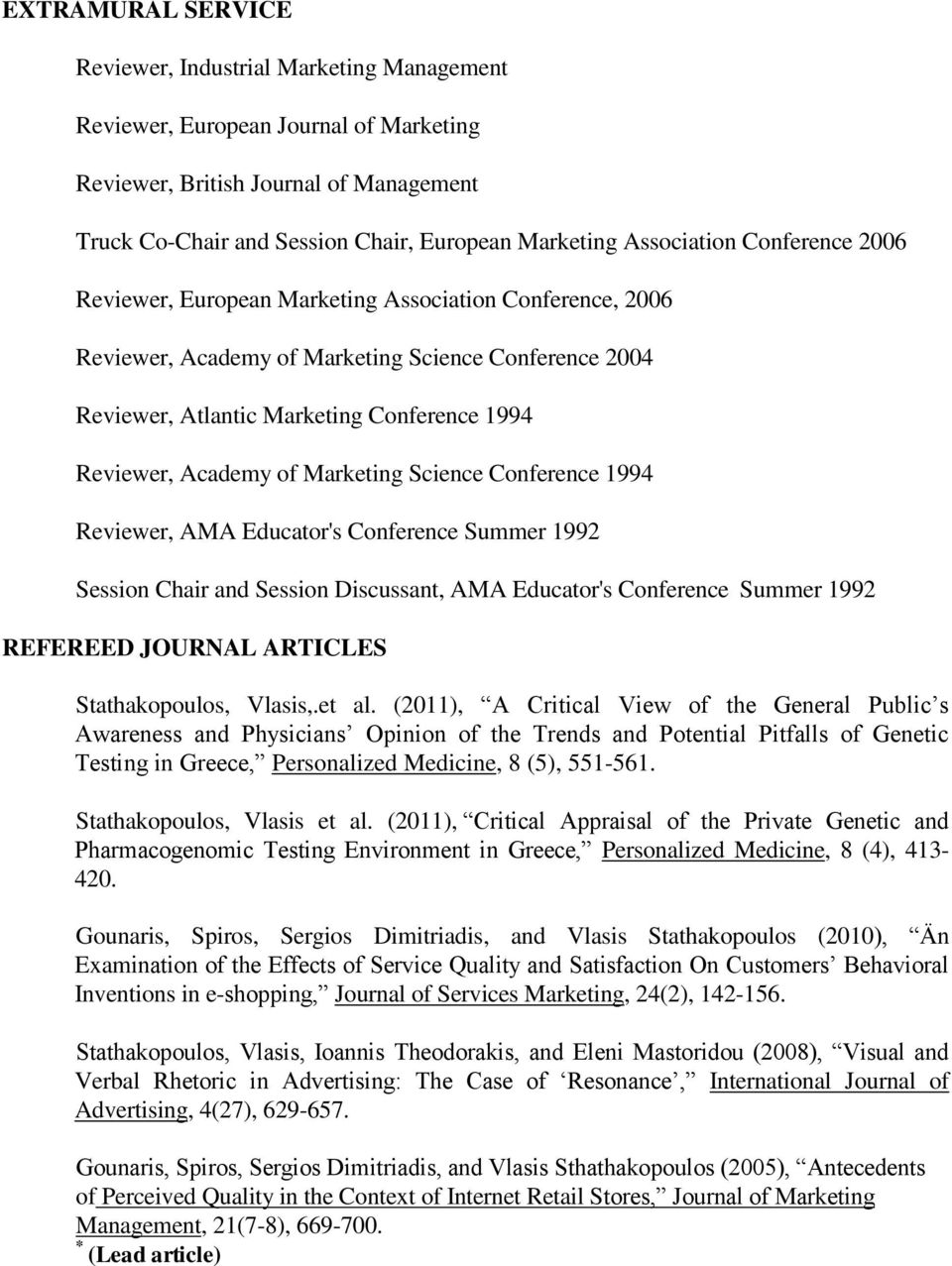 Academy of Marketing Science Conference 1994 Reviewer, AMA Educator's Conference Summer 1992 Session Chair and Session Discussant, AMA Educator's Conference Summer 1992 REFEREED JOURNAL ARTICLES