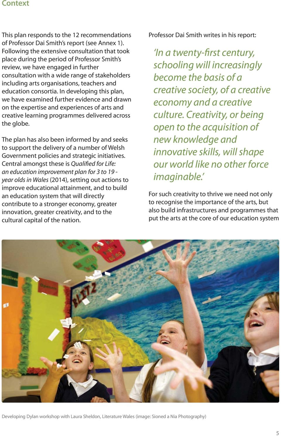 teachers and education consortia. In deveoping this pan, we have examined further evidence and drawn on the expertise and experiences of arts and creative earning programmes deivered across the gobe.