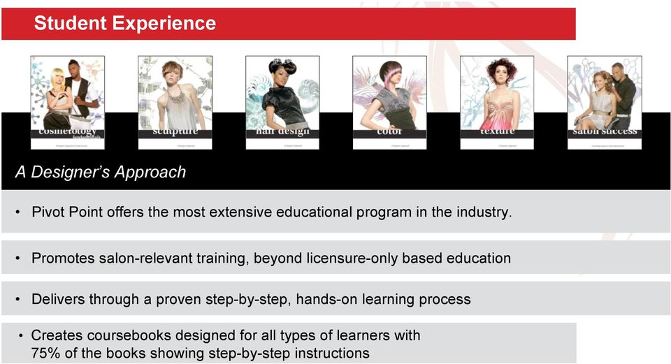 Promotes salon-relevant training, beyond licensure-only based education Delivers through a