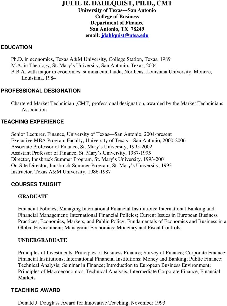 Chartered Market Technician (CMT) professional designation, awarded by the Market Technicians Association TEACHING EXPERIENCE Senior Lecturer, Finance, University of Texas San Antonio, 2004-present