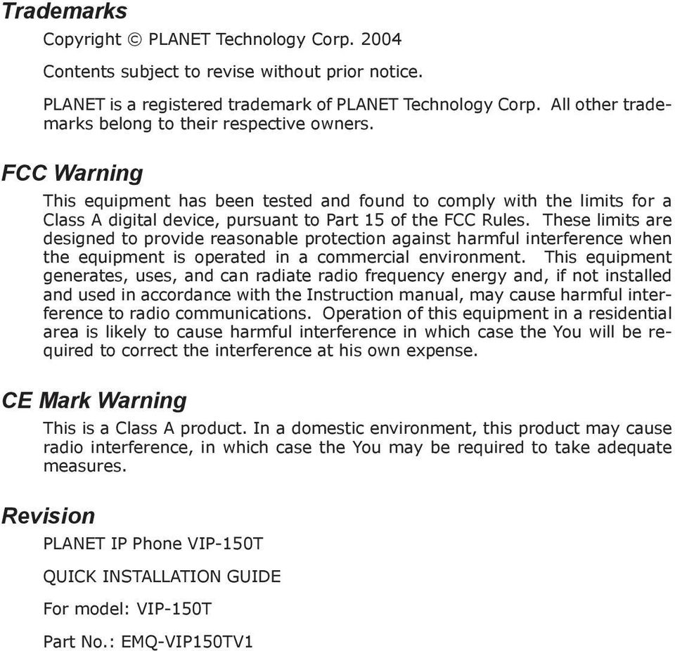 FCC Warning This equipment has been tested and found to comply with the limits for a Class A digital device, pursuant to Part 15 of the FCC Rules.