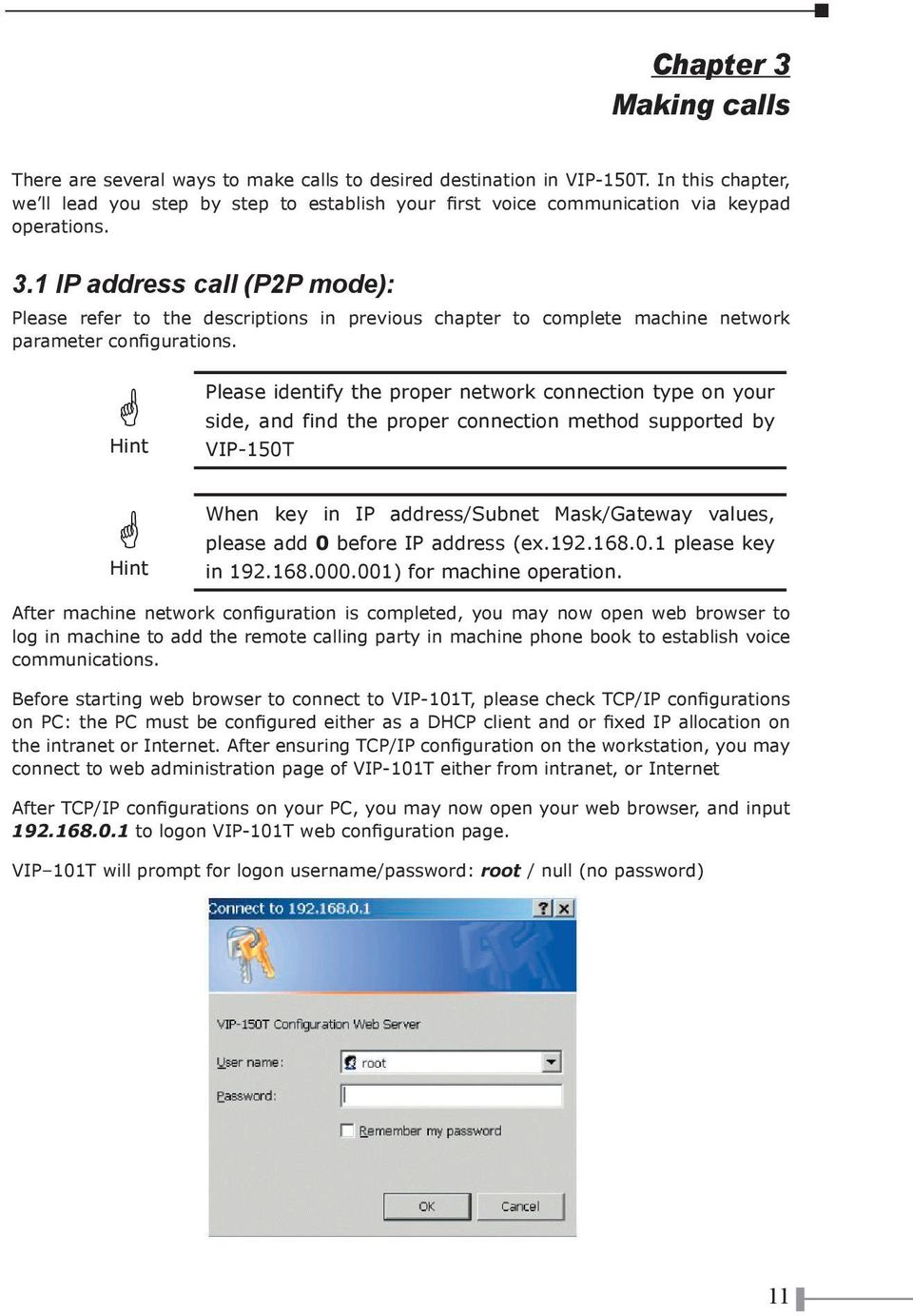 1 IP address call (P2P mode): Please refer to the descriptions in previous chapter to complete machine network parameter configurations.