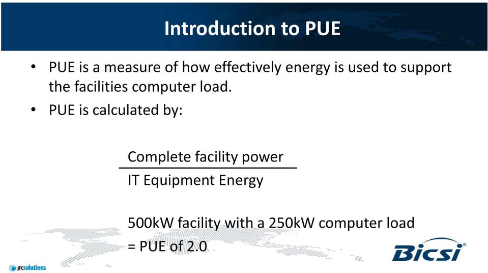 PUE is calculated by: Complete facility power IT