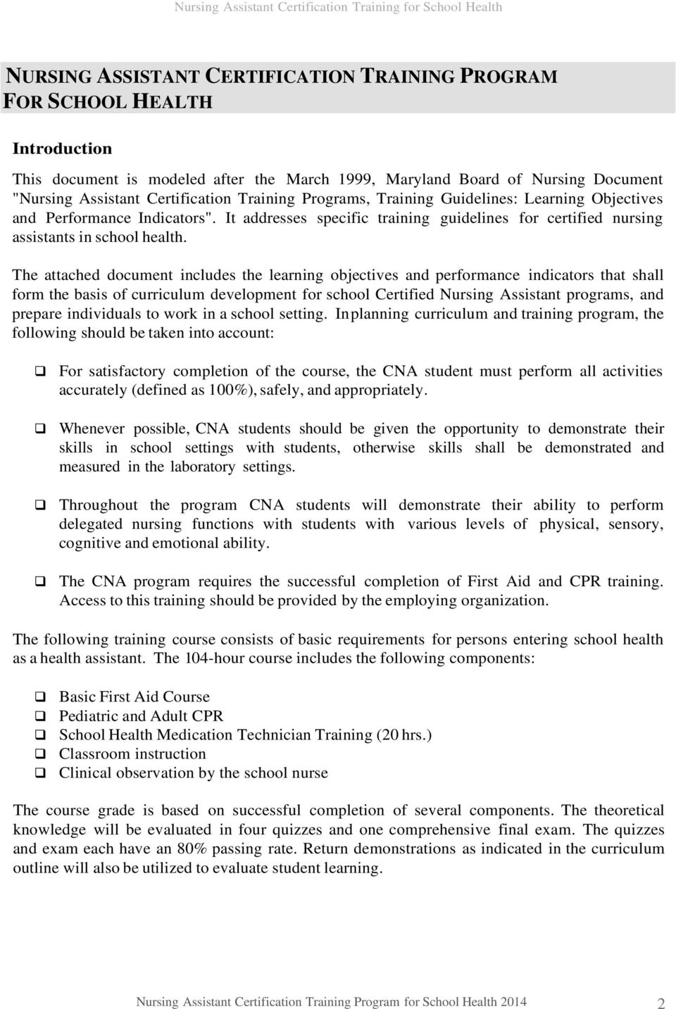 The attached document includes the learning objectives and performance indicators that shall form the basis of curriculum development for school Certified Nursing Assistant programs, and prepare