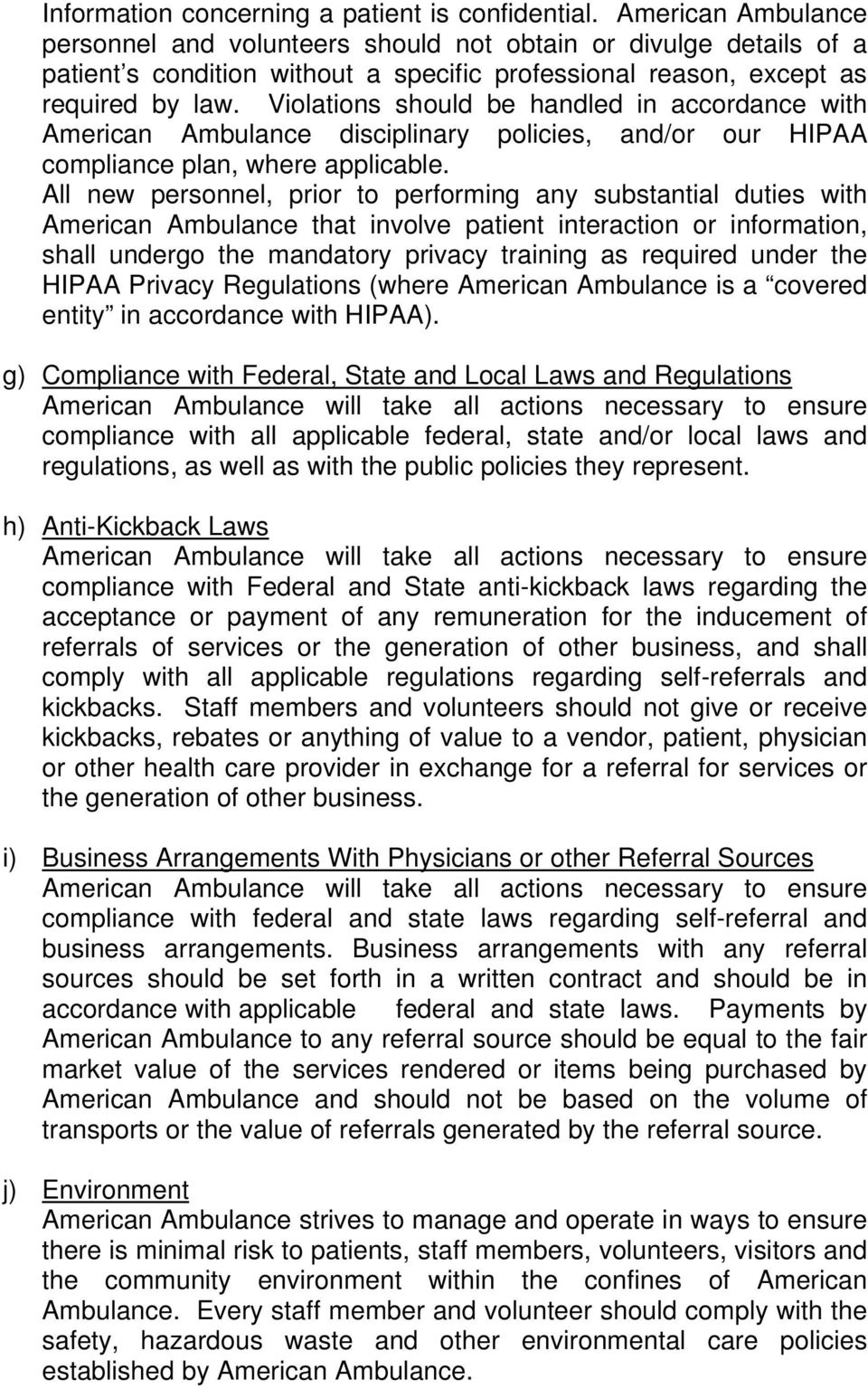 Violations should be handled in accordance with American Ambulance disciplinary policies, and/or our HIPAA compliance plan, where applicable.