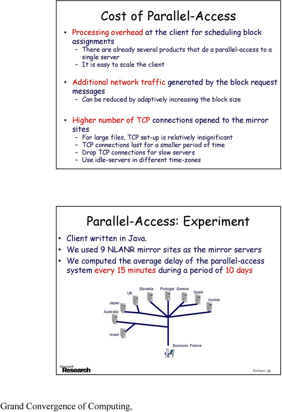 files, TCP set-up is relatively insignificant TCP connections last for a smaller period of time Drop TCP connections for slow servers Use idle-servers in different time-zones Parallel-Access: