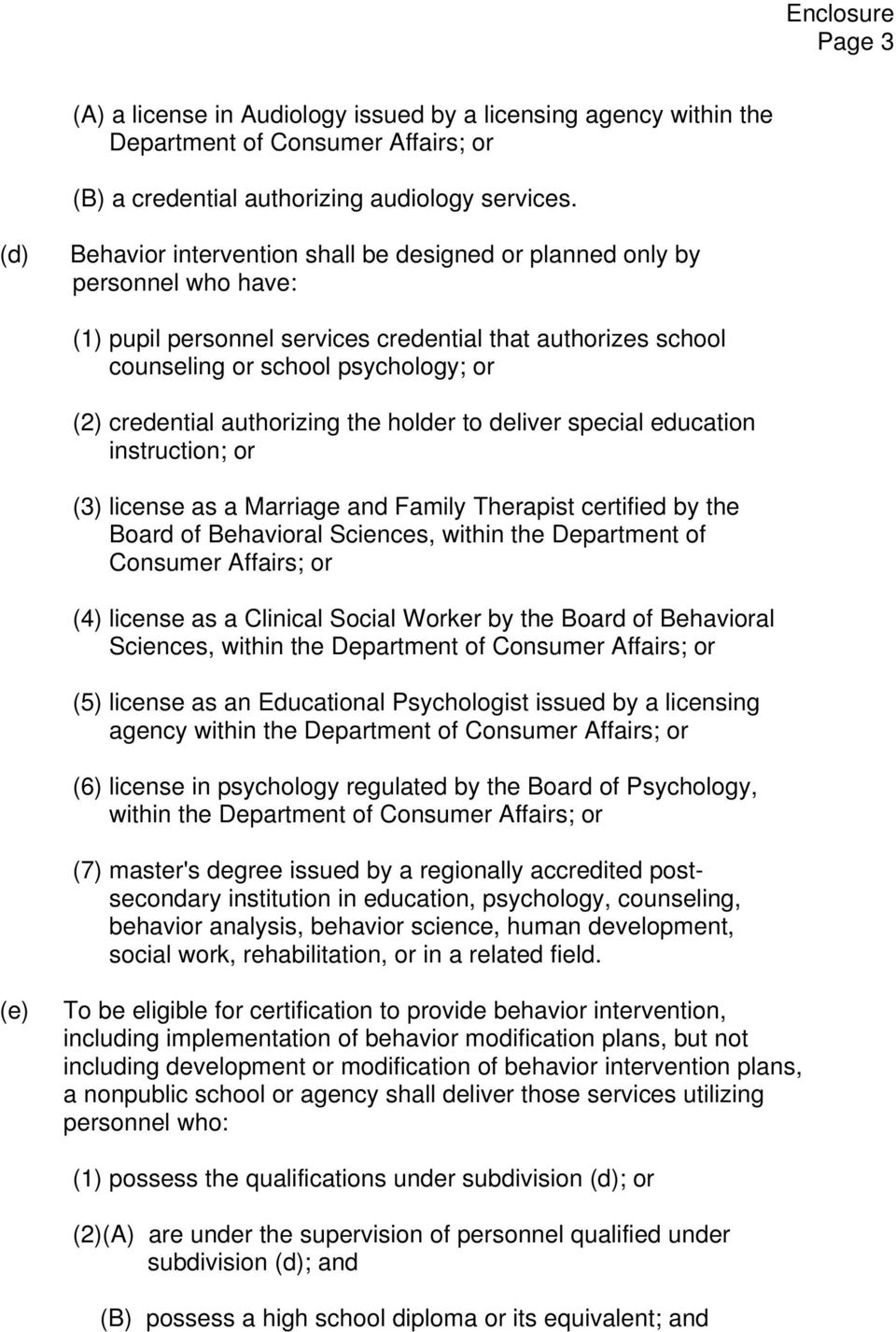 authorizing the holder to deliver special education instruction; or (3) license as a Marriage and Family Therapist certified by the Board of Behavioral Sciences, within the Department of Consumer