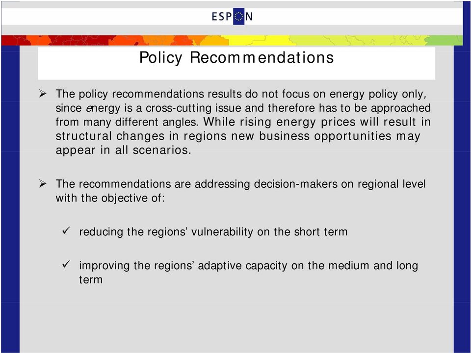 While rising energy prices will result in structural changes in regions new business opportunities may appear in all scenarios.