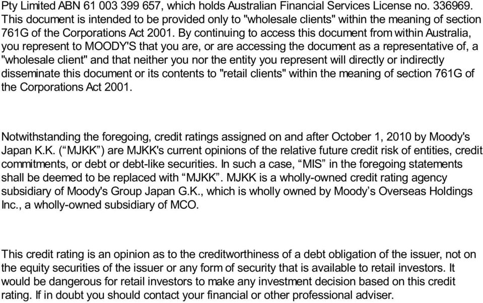 "By continuing to access this document from within Australia, you represent to MOODY'S that you are, or are accessing the document as a representative of, a ""wholesale client"" and that neither you nor"