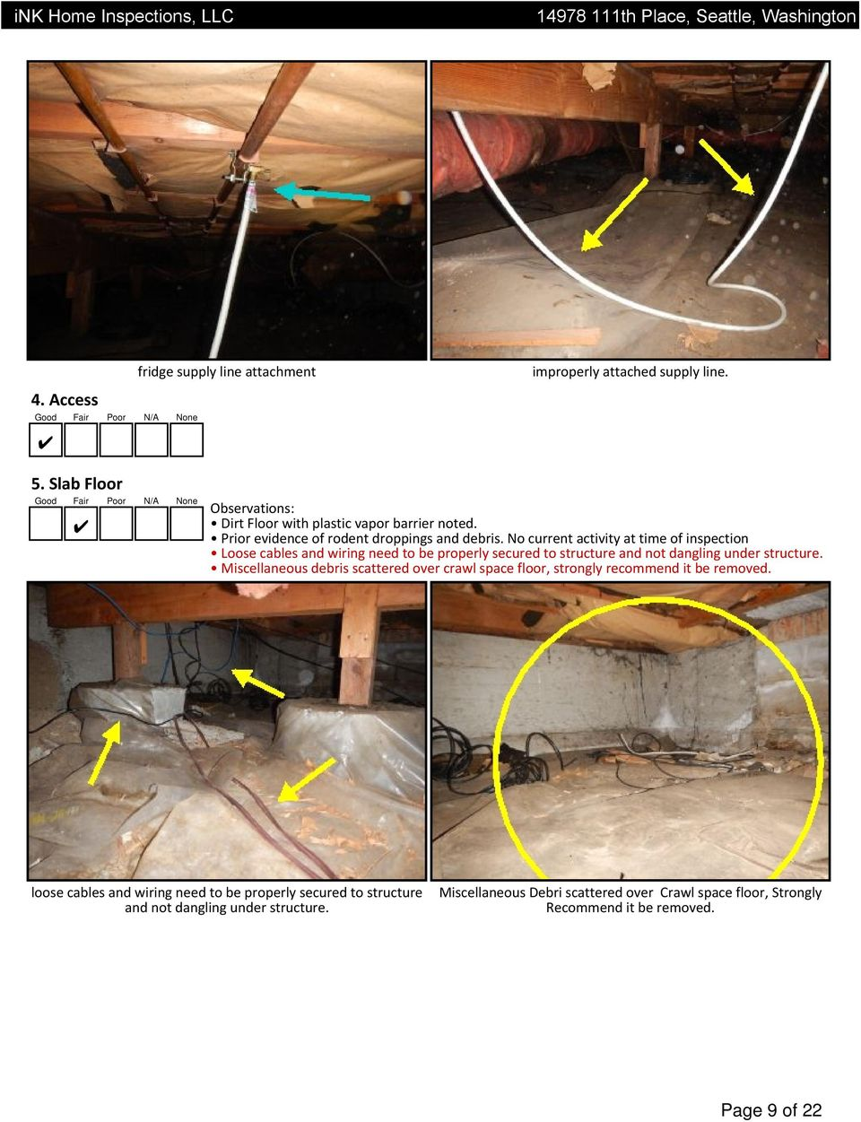 No current activity at time of inspection Loose cables and wiring need to be properly secured to structure and not dangling under structure.