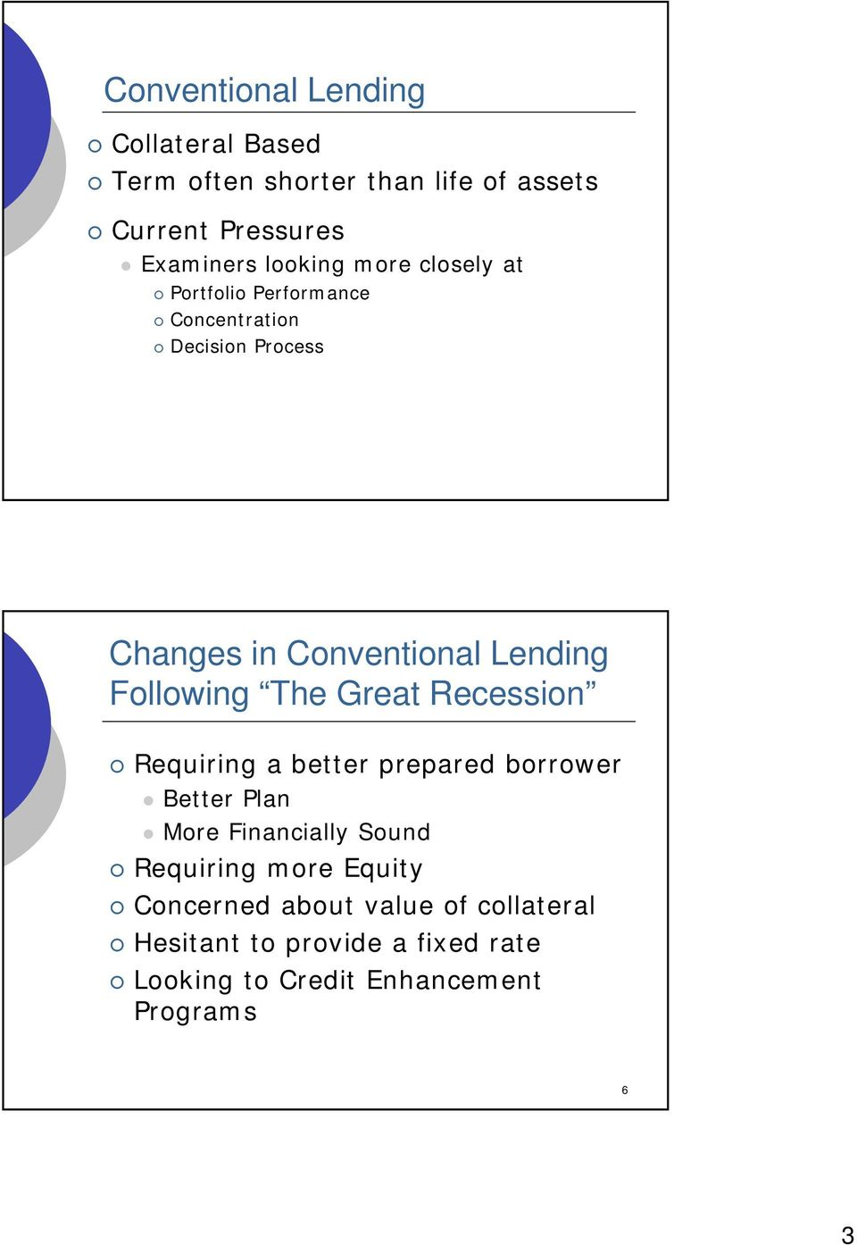 The Great Recession Requiring a better prepared borrower Better Plan More Financially Sound Requiring more
