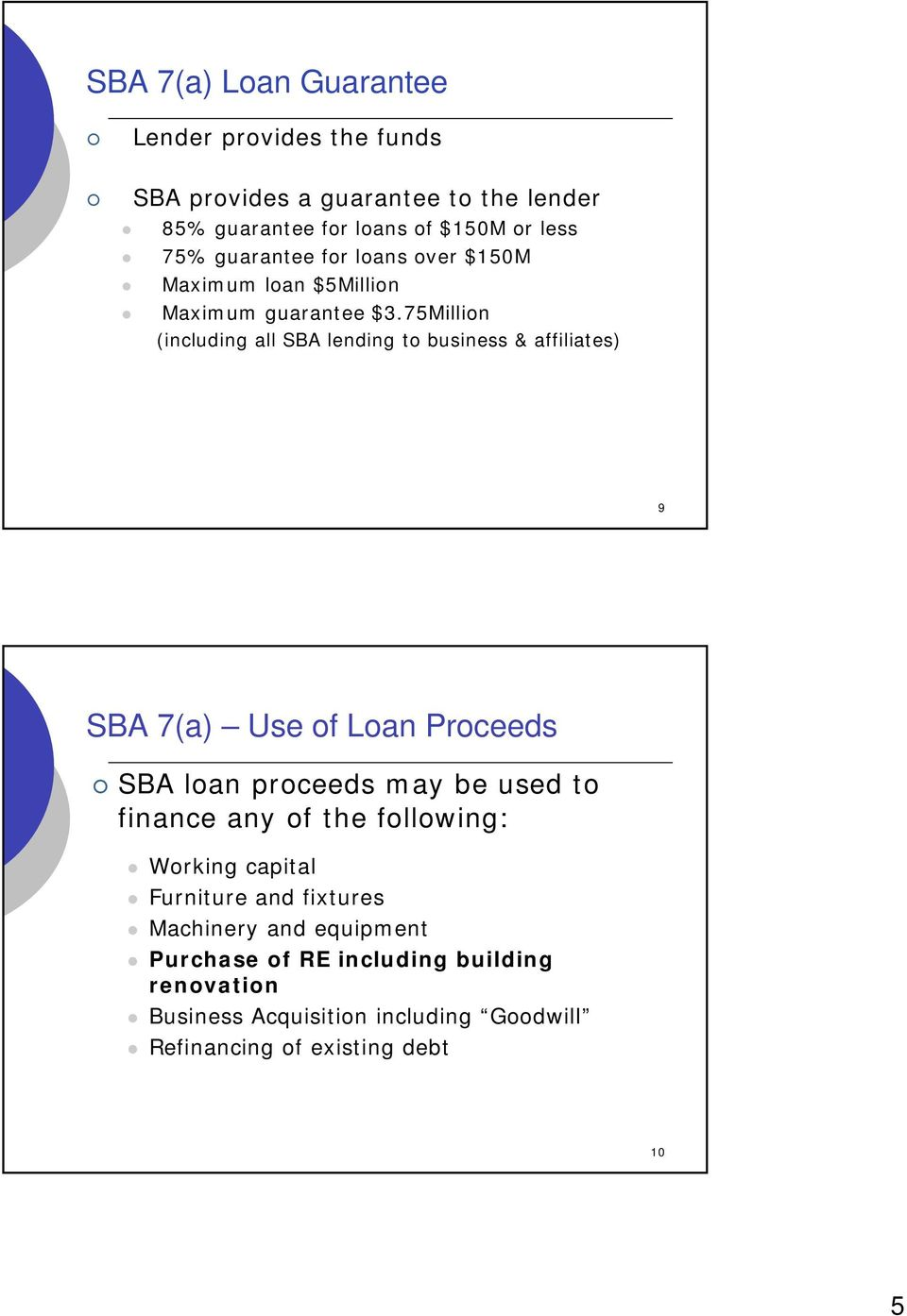 75Million (including all SBA lending to business & affiliates) 9 SBA 7(a) Use of Loan Proceeds SBA loan proceeds may be used to finance