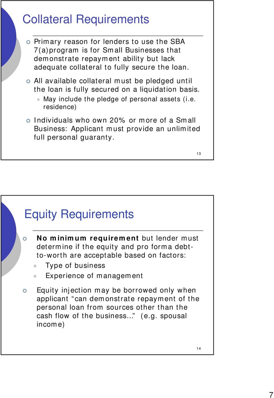 13 Equity Requirements No minimum requirement but lender must determine if the equity and pro forma debtto-worth are acceptable based on factors: Type of business Experience of management Equity