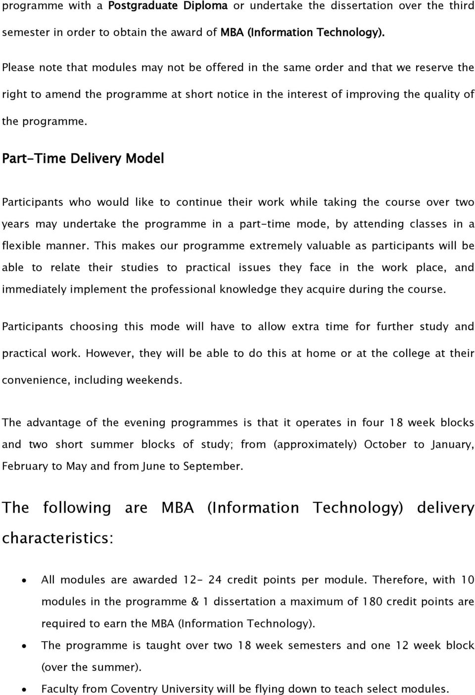 Part-Time Delivery Model Participants who would like to continue their work while taking the course over two years may undertake the programme in a part-time mode, by attending classes in a flexible