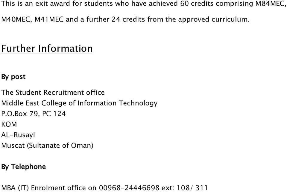 Further Information By post The Student Recruitment office Middle East College of Information